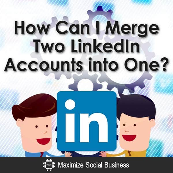 How-Can-I-Merge-Two-LinkedIn-Accounts-into-One-V2