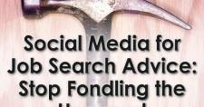 Social Media for Job Search Advice: Stop Fondling the Hammer!