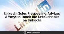 LinkedIn Sales Prospecting Advice: 6 Ways to Touch the Untouchable on LinkedIn