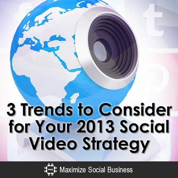 3-Trends-to-Consider-for-Your-2013-Social-Video-Strategy-V1 copy