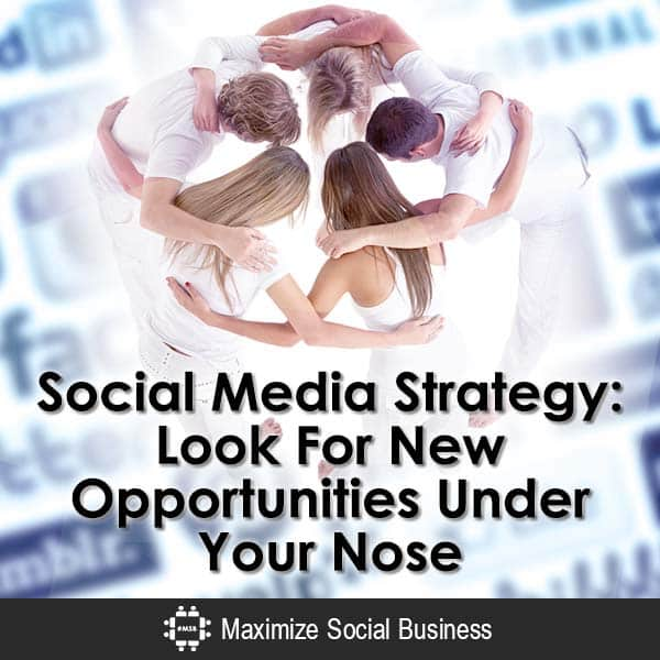Social-Media-Strategy-Look-For-New-Opportunities-Under-Your-Nose-V1