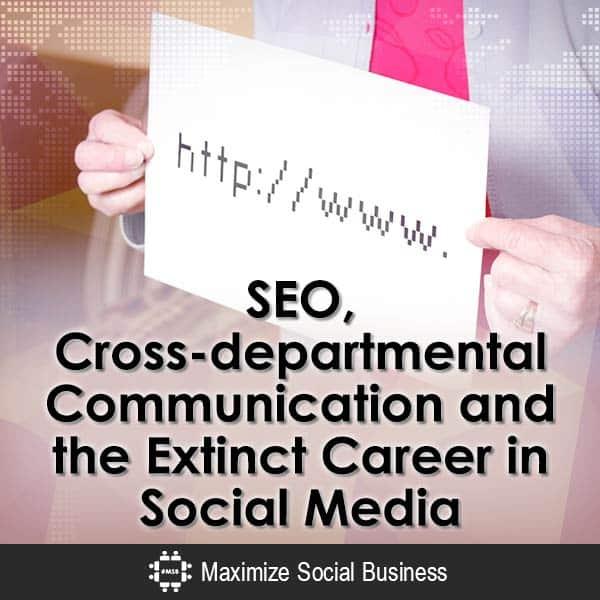 SEO-Cross-departmental-Communication-and-the-Extinct-Career-in-Social-Media-V3