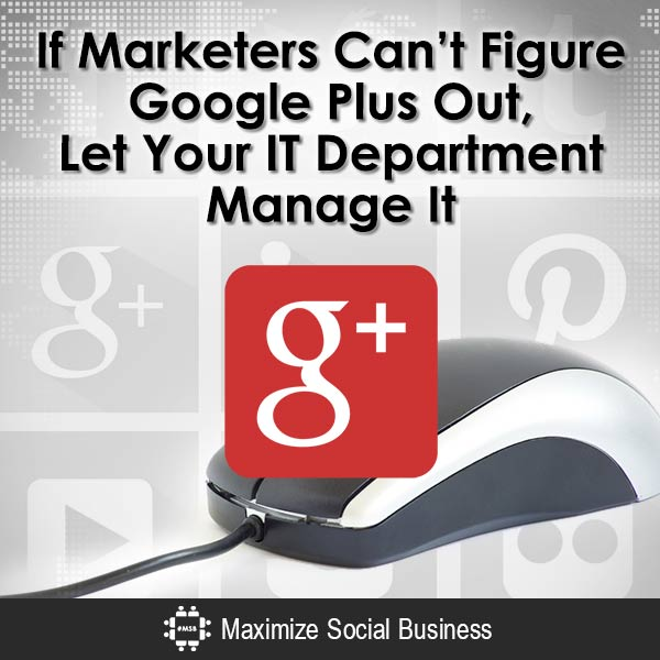If-Marketers-Cant-Figure-Google-Plus-Out-Let-Your-IT-Department-Manage-It-V1