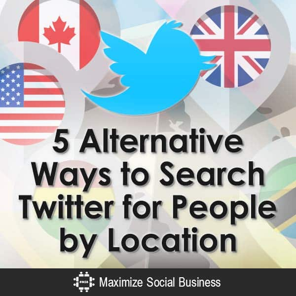 5-Alternative-Ways-to-Search-Twitter-for-People-by-Location-V1 copy