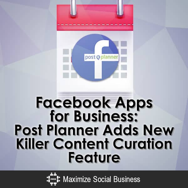 Facebook-Apps-for-Business-Post-Planner-Adds-New-Killer-Content-Curation-Feature-V1 copy