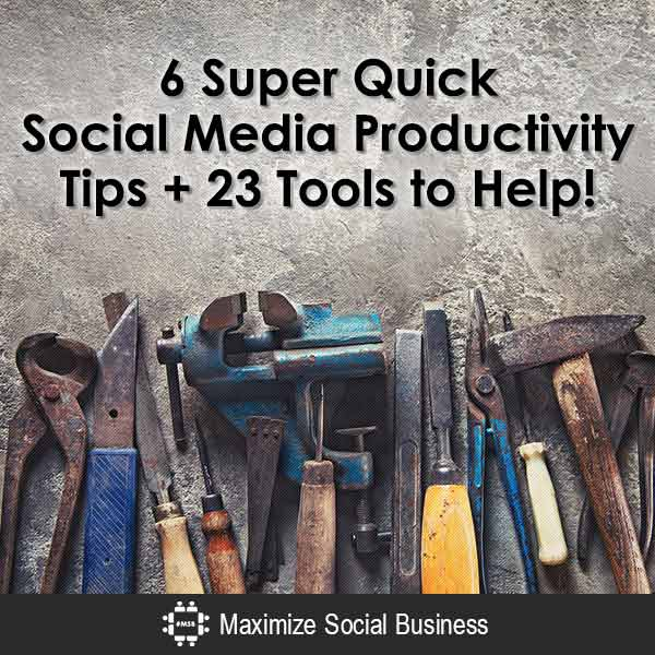 6-Super-Quick-Social-Media-Productivity-Tips-+-23-Tools-to-Help!-600x600-V3