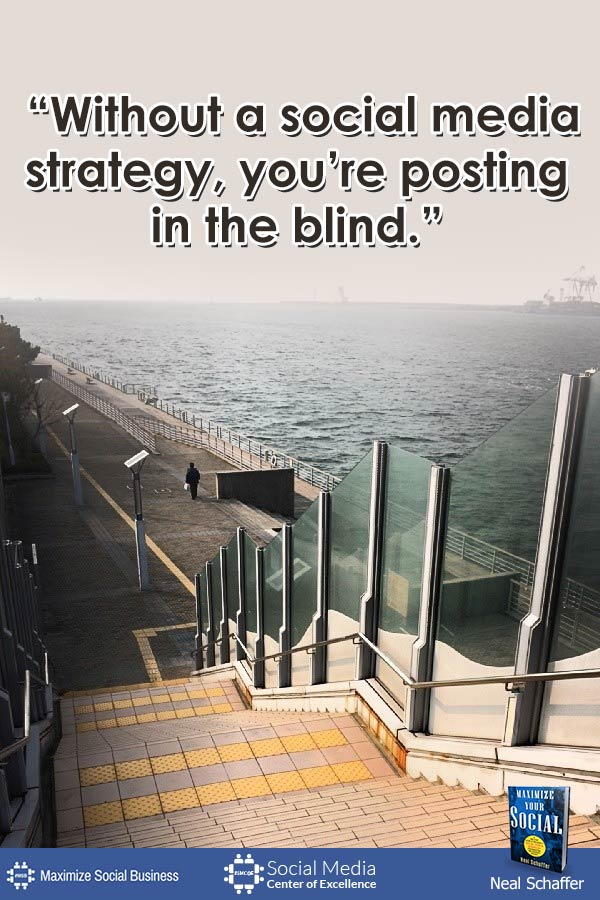 """Without a Social Media Strategy, You're Posting in the Blind"" ~ @NealSchaffer #quotes #socialmedia #socialmediaquotes"