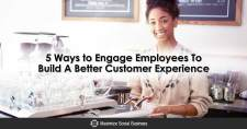 5 Ways to Engage Employees To Build A Better Customer Experience