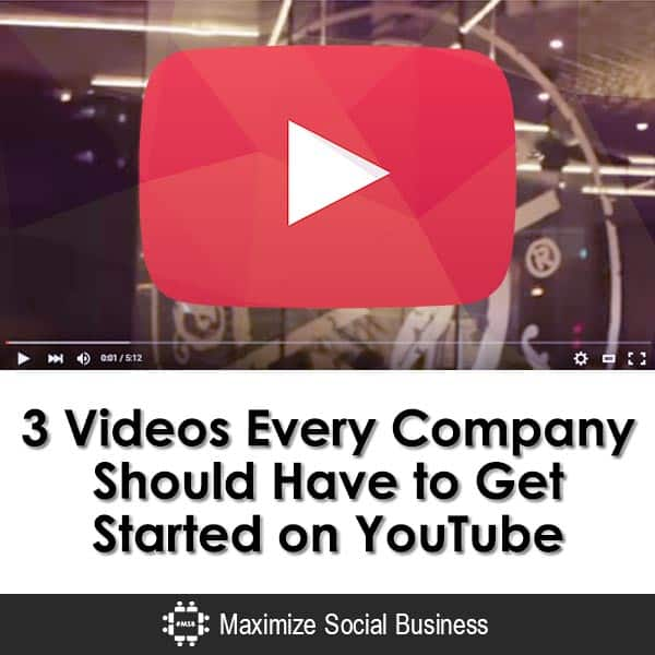 3 Videos Every Company Should Have to Get Started on YouTube