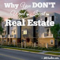 Why You DON'T Want to Invest in Real Estate