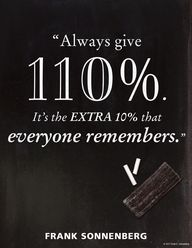 """Always give 110%. I"