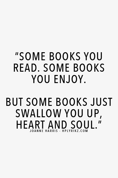 """""""Some books you read. Some books you enjoy. But some books just swallow you up, heart and soul."""" #Books #Quote"""