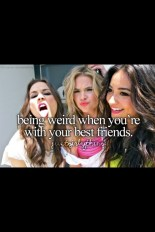 Just Girly Things Being Weird When You Re With Your Best Friends