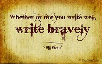 Bill Stout: Whether or not you write well, write bravely.