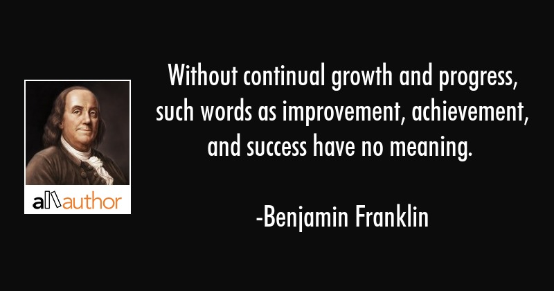 Without continual growth and progress, such - Quote - words for achievement