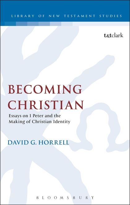 Becoming Christian Essays on 1 Peter and the Making of Christian