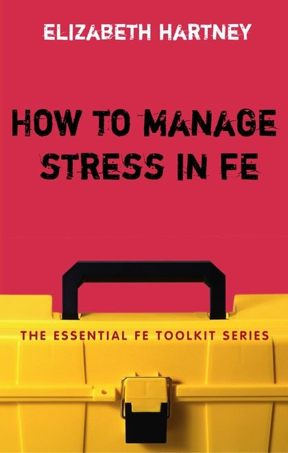 How to Manage Stress in FE Applying research, theory and skills to