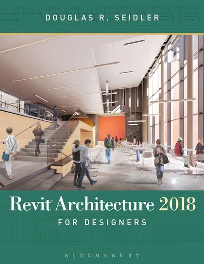 Revit Architecture 2018 for Designers Douglas R Seidler Fairchild