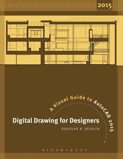 Digital Drawing for Designers A Visual Guide to AutoCAD 2015 - autocad designers
