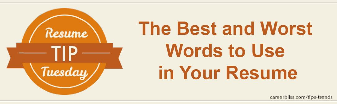 Resume Tip Tuesday the Best and Worst Words to Use in Your Resume - words to use on your resume
