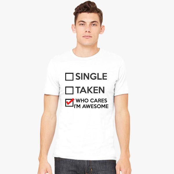 Single Taken Who Cares I\u0027m Awesome Men\u0027s T-shirt - Customon