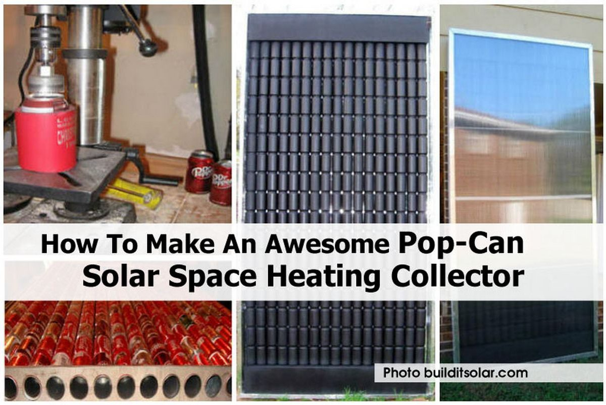 Diy Solar Panels Soda Cans How To Make An Awesome Pop Can Solar Space Heating Collector