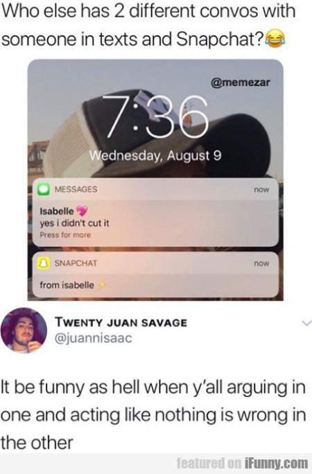 Who Else Has 2 Different Convos With Someone iFunny