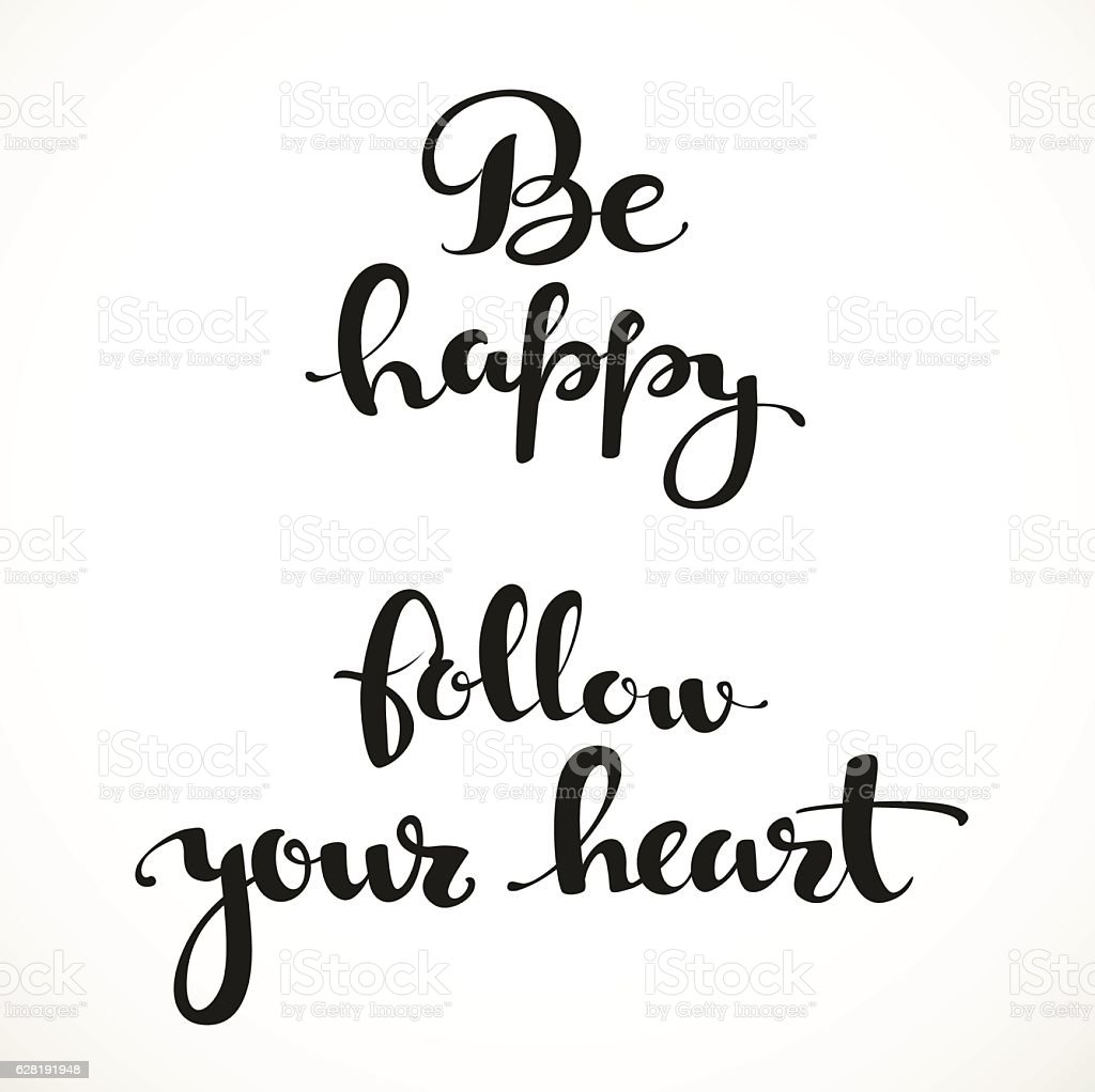 Follow Your Heart Be Happy Follow Your Heart Calligraphic Inscription On A White