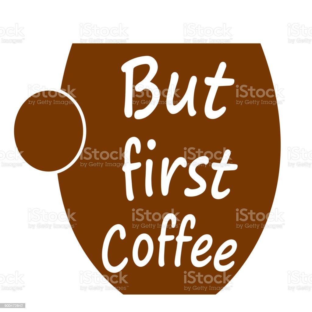 Quotes About Arte But First Coffee Cup Of Coffee Logo Coffee Quotes Arte Vetorial
