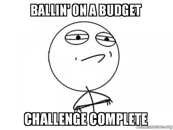 Ballin\u0027 on a budget challenge complete - Challenge Acccepted Make