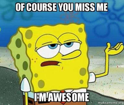 Of Course You Miss Me I'm Awesome - Tough Spongebob (I'll have you know) | Make a Meme