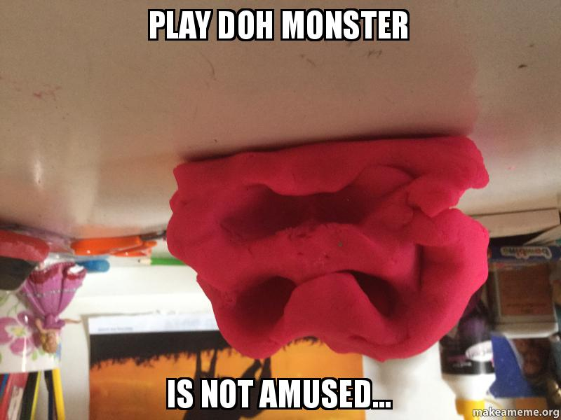 Play Doh Monster Is Not Amused Play Doh Guy Make A Meme - Play Doh Küche Müller