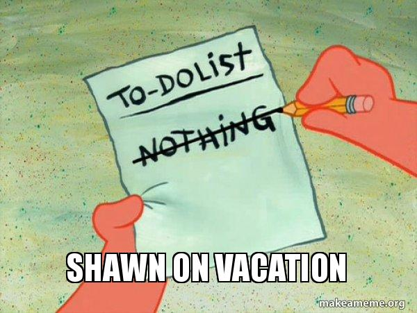 Shawn on vacation - TO-DO List Make a Meme