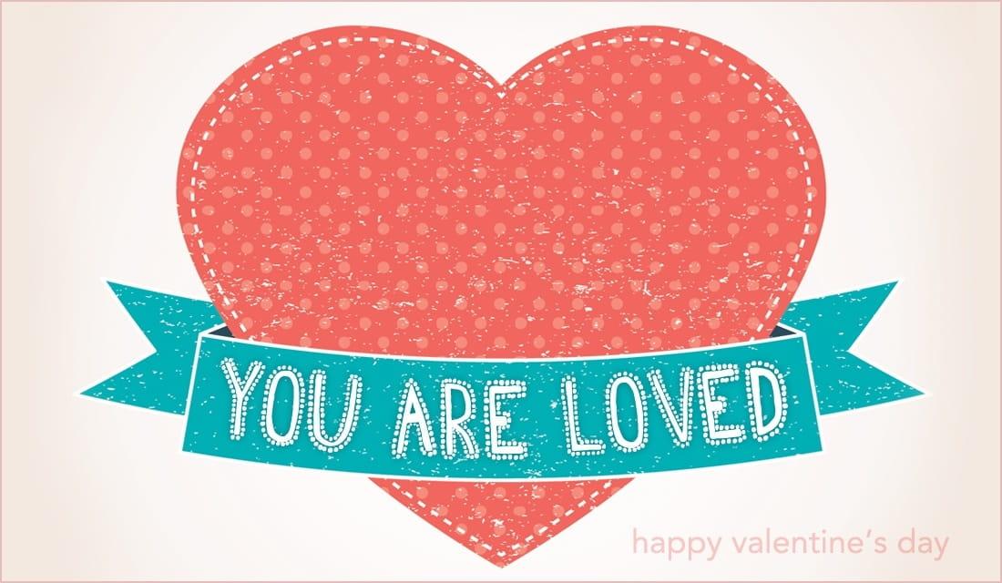 You Are Loved - Valentine\u0027s Day eCard - Free Valentine\u0027s Day Cards