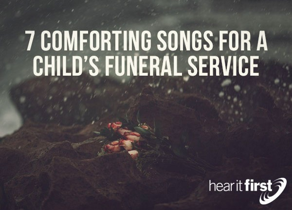 7 Comforting Songs For A Child\u0027s Funeral Service