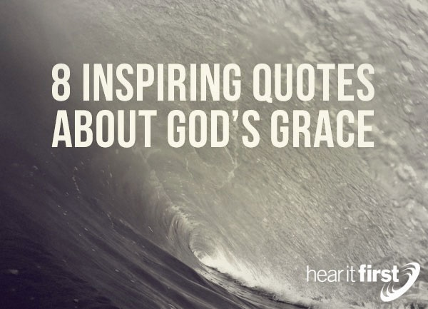 8 Inspiring Quotes About God#x27;s Grace