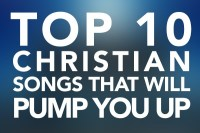 Top 10 Christian Songs That Will Pump You Up