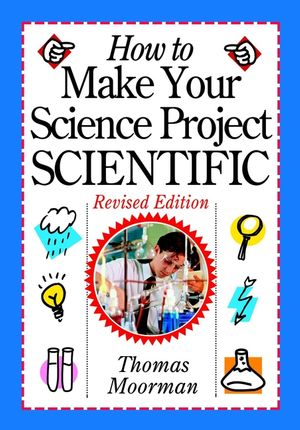 How to Make Your Science Project Scientific, Revised Edition
