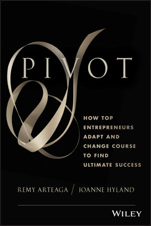 Pivot How Top Entrepreneurs Adapt and Change Course to Find