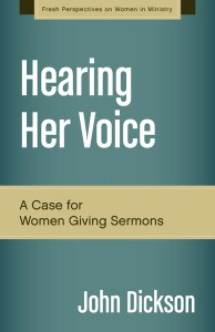 John Dickson, Hearing Her Voice: A Case for Women Giving Sermons.
