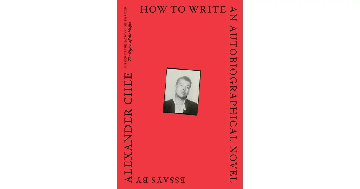 How to Write an Autobiographical Novel Essays by Alexander Chee - novel essays