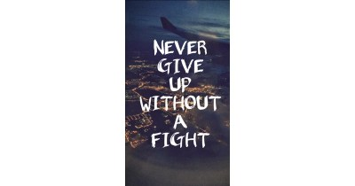 Never give up without a fight | Motivational iPhone Wallpaper | POPSUGAR Australia Tech Photo 21