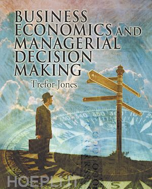 Practical Managerial Decision Making Tools Operations Business Economics And Managerial Decision Making Jones