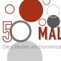Die 5 BESTEN am DONNERSTAG #50