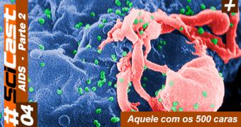 SciCast 004 – AIDS (Parte 2)