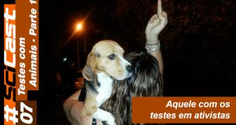 SciCast 007 – Testes com Animais (Parte 1)