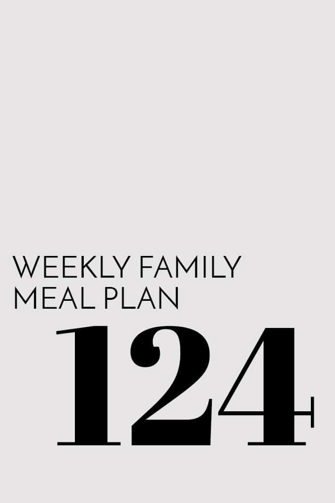 Weekly Family Meal Plan - Week 124 - Melanie Makes