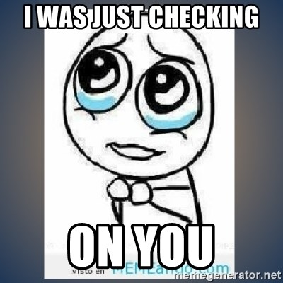 I WAS JUST CHECKING ON YOU - meme tierno Meme Generator