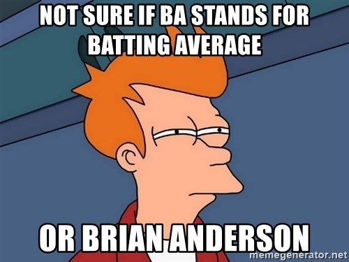 not sure if BA stands for batting average or Brian anderson - ba stands for