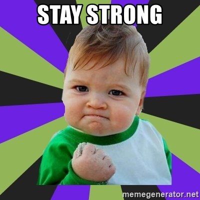 Stay strong - Victory baby meme Meme Generator
